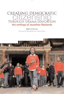 Creating Democratic Citizenship Through Drama Education : The Writings of Jonothan Neelands, Paperback Book
