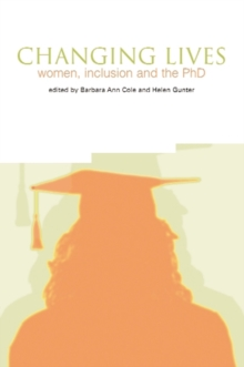 Changing Lives : Women, Inclusion and the PhD, Paperback / softback Book
