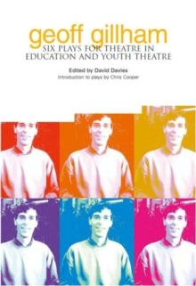 Geoff Gillham : Six Plays for Theatre in Education and Youth Theatre, Paperback / softback Book