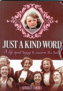 Just a Kind Word : A Life Spent Trying to Uncover the Truth, Paperback / softback Book