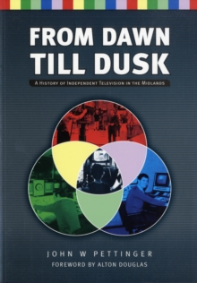 From Dawn Till Dusk : A History of Independent TV in the Midlands, Paperback / softback Book