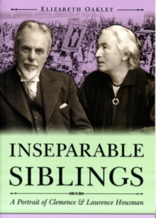 Inseparable Siblings : A Portrait of Clemence and Laurence Housman, Paperback Book