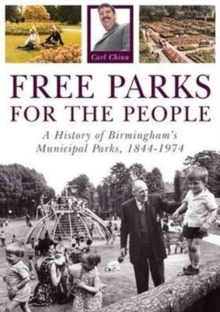 Free Parks for the People : A History of Birmingham's Municipal Parks, 1844-1974, Paperback Book