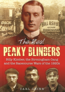 The Real Peaky Blinders : Billy Kimber, the Birmingham Gang and the Racecourse Wars of the 1920s, Paperback / softback Book