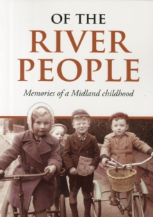 Of the River People : Memories of a Midland Childhood, Paperback / softback Book