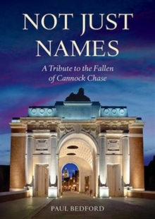 Not Just Names : A Tribute to the Fallen of Cannock Chase, Paperback / softback Book
