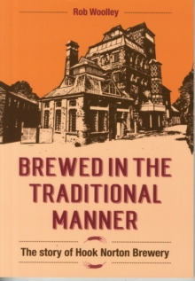 Brewed in the Traditional Manner : The Story of Hook Norton Brewery, Paperback / softback Book