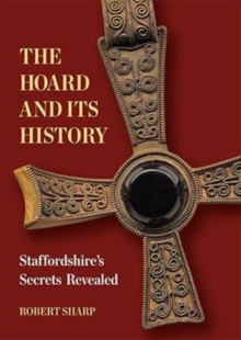 The Hoard and its History : Staffordshire's Secrets Revealed, Paperback Book