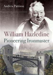 William Hazledine : Pioneering Ironmaster, Paperback / softback Book