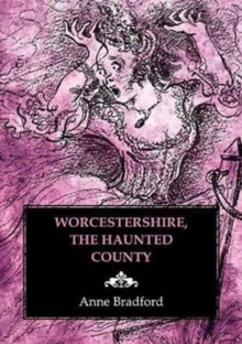 Worcestershire, the Haunted County, Paperback / softback Book