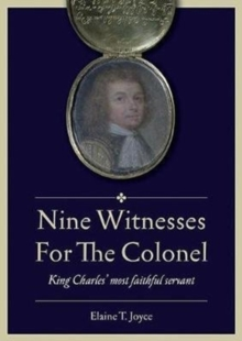 Nine Witnesses for the Colonel : King Charles' Most Faithful Servant, Paperback / softback Book