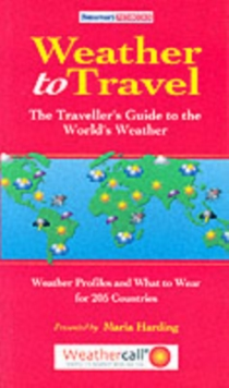 Weather to Travel : The Traveller's Guide to the World's Weather, Paperback Book