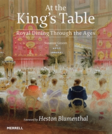 At the King's Table : Royal Dining Through the Ages, Hardback Book