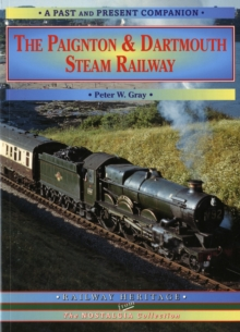 The Paignton and Dartmouth Steam Railway : A Nostalgic Trip Down the Line from Newton Abbot to Kingswear and Dartmouth, Paperback Book