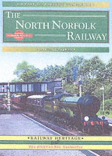 The North Norfolk Railway : A Nostalgic Trip Along the Whole Route from South Lynn to Cromer, Paperback Book