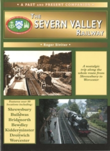 The Severn Valley Railway : The Whole Route from Shrewsbury to Worcester, Paperback / softback Book