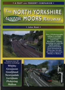 The North Yorkshire Moors Railway : A Nostalgic Trip Along the Former Whitby and Pickering Railway and Through to Malton, Paperback Book