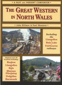 The Great Western in North Wales : Including the Llangollen, Bala Lake and Fairbourne and Barmouth Railways, Paperback Book