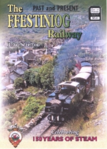 The Ffestiniog Railway : Celebrating 150 Years of Steam, Paperback Book