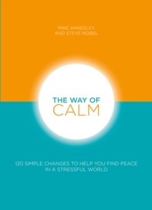 The Way of Calm : 120 simple changes to help you find peace in a stressful world, Paperback / softback Book