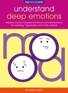 The Mood Cards - Understand Deep Emotions : Explore More Complex Emotions and Behaviours for Healing, Happiness and Inner Peace, Cards Book