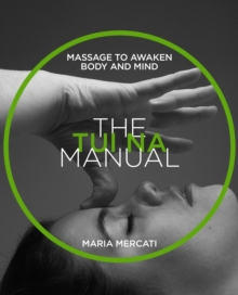 The Tui Na Manual : Massage to awaken body and mind Manual Series, Paperback / softback Book