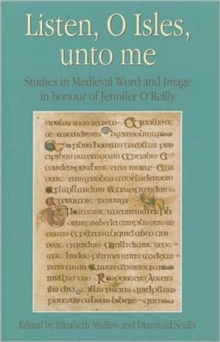 Listen, O Isles, Unto Me : Studies in Medieval Word and Image in Honour of Jennifer O'Reilly, Hardback Book