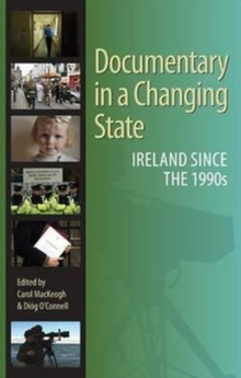 Documentary in a Changing State : Ireland Since the 1990s, Hardback Book