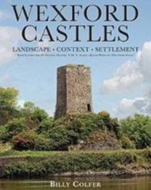 Wexford Castles : Environment, Settlement and Society, Hardback Book
