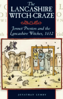 The Lancashire Witch Craze : Jennet Preston and the Lancashire Witches, 1612, Paperback Book