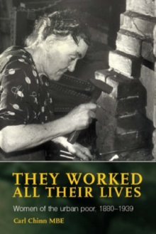 They Worked All Their Lives : Women of the Urban Poor, 1880-1939, Paperback Book