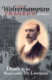 The Wolverhampton Tragedy : Death and the Respectable Mr Lawrence, Paperback / softback Book