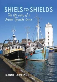 Shiels to Shields : The Life Story of a North Tyneside Town, Paperback / softback Book