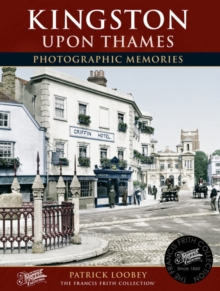 Kingston Upon Thames : Photographic Memories, Paperback Book