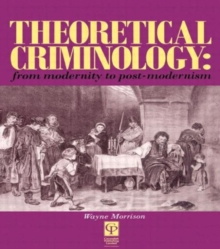 Theoretical Criminology from Modernity to Post-Modernism, Paperback / softback Book