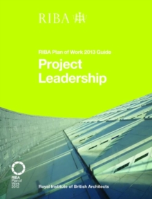 Project Leadership : RIBA Plan of Work 2013 Guide, Paperback / softback Book