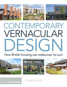 Contemporary Vernacular Design : How British Housing Can Rediscover its Soul, Paperback / softback Book