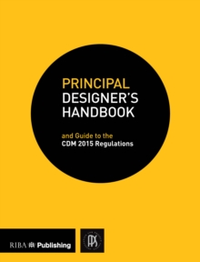Principal Designer's Handbook : And Guide to the CDM Regulations 2015, Paperback Book