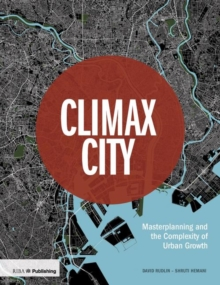 Climax City : Masterplanning and the Complexity of Urban Growth, Hardback Book
