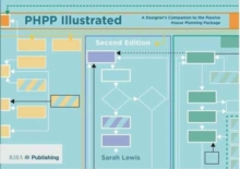 PHPP Illustrated : A designer's companion to the Passivhaus Planning Package, Paperback Book