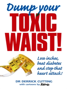 Dump Your Toxic Waist : Lose Inches, Beat Diabetes and Stop That Heart Attack!, Paperback Book