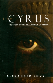 I am Cyrus : The Story of the Real Prince of Persia, Paperback / softback Book