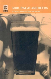 Mud, Sweat and Beers : A Cultural History of Sport and Alcohol, Paperback / softback Book