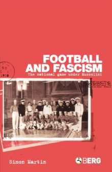 Football and Fascism : The National Game Under Mussolini, Paperback / softback Book