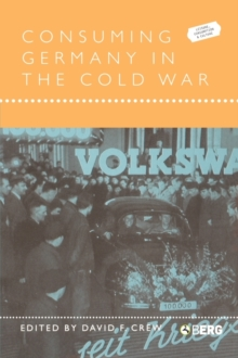 Consuming Germany in the Cold War, Paperback / softback Book