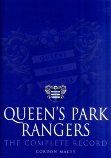 Queen's Park Rangers : The Complete Record, Hardback Book