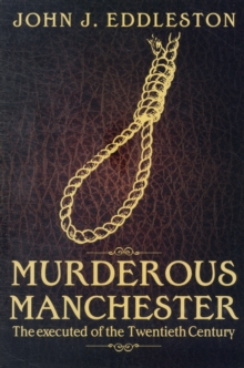 Murderous Manchester : The Executed of the Twentieth Century, Paperback / softback Book