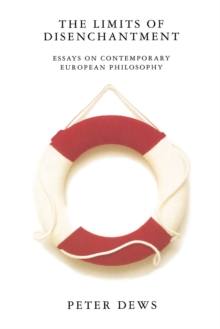 The Limits of Disenchantment : Essays on Contemporary European Philosophy, Paperback / softback Book