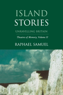 Theatres of Memory : Island Stories - Unravelling Britain v. 2, Paperback Book