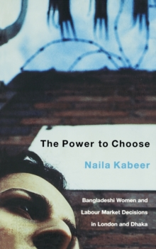 The Power to Choose : Bangladeshi Gament Workers in London and Dhaka, Paperback / softback Book